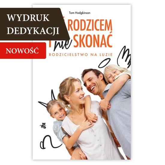Być rodzicem i nie skonać, książka i poradnik dla rodziców